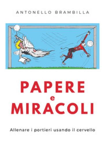 Papere e miracoli. Allenare i portieri usando il cervello - Antonello Brambilla pdf epub