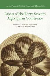 Papers of the Forty-Seventh Algonquian Conference