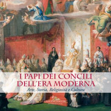 I Papi dei Concili dell'era moderna. Arte, storia, religiosità e cultura. Catalogo della mostra (Roma, 17 maggio-9 dicembre 2018). Ediz. a colori - D. Porro |