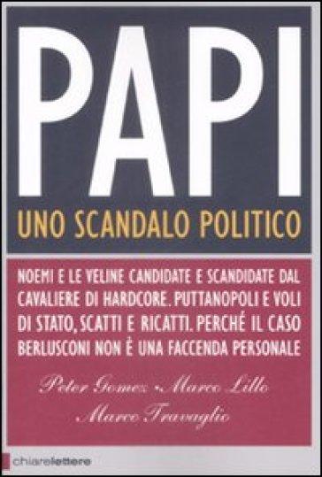Papi. Uno scandalo politico - Marco Travaglio  