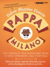 PappaMilano 2018. 150 indirizzi per mangiare bene e non spendere una fortuna - Valerio Massimo Visintin