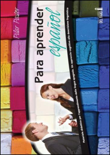 Para aprender espanol. Materiale didattico per l'apprendimento della lingua spagnola. Un approccio cognitivo alla descrizione linguistica - Pilar Pastor | Thecosgala.com