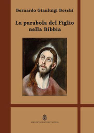 La Parabola del Figlio nella Bibbia. Ediz. integrale - Bernardo Gianluigi Boschi |