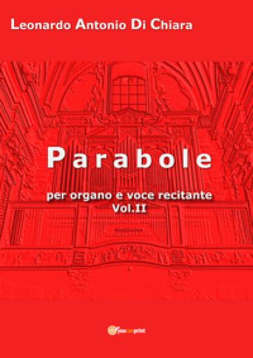Parabole per organo e voce recitante. 2. - Leonardo Antonio Di Chiara |