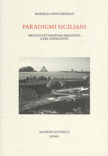 Paradigmi siciliani. Saggi di letteratura dell'Otto e del Novecento - Mariella Muscariello | Jonathanterrington.com
