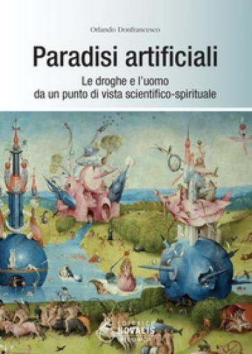 Paradisi artificiali. Le droghe e l'uomo da un punto di vista scientifico-spirituale - Orlando Donfrancesco | Kritjur.org