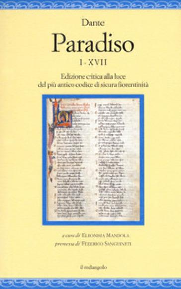Paradiso I-XVII. Edizione critica alla luce del più antico codice di sicura fiorentinità - Dante Alighieri |