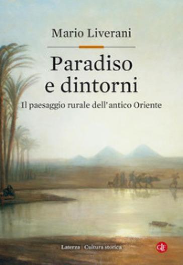 Paradiso e dintorni. Il paesaggio rurale dell'antico Oriente - Mario Liverani  