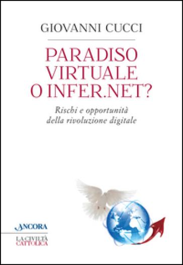 Paradiso virtuale o infer.net? Rischi e opportunità della rivoluzione digitale - Giovanni Cucci | Rochesterscifianimecon.com