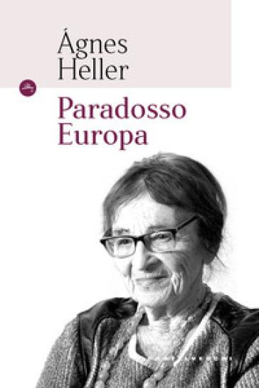 Paradosso Europa - Agnes Heller | Rochesterscifianimecon.com