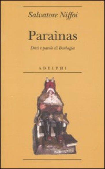 Paraìnas. Detti e parole di Barbagia - Salvatore Niffoi |