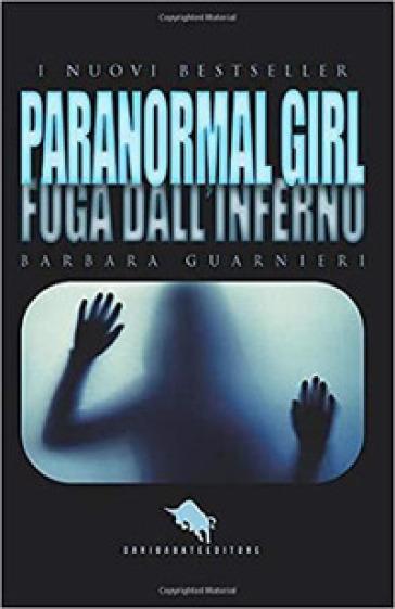 Paranormal girl. Fuga dall'inferno - Barbara Guarnieri   Rochesterscifianimecon.com
