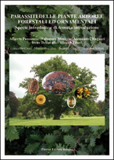 Parassiti delle piante arboree forestali ed ornamentali. Specie introdotte e di temuta introduzione - Alberto Panconesi   Rochesterscifianimecon.com