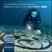 Parco archeologico sommerso di Baia. Guida ai fondali dei campi Flegrei-The UnderWater Archaeology Park of Baia. Guide to the depths of the Phlegraean Fields