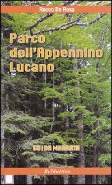 Parco dell'Appennino lucano. Guida narrata - Rocco De Rosa  