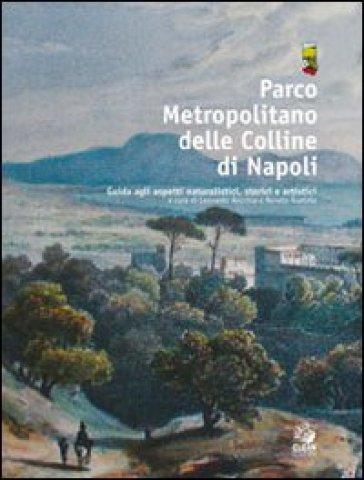 Parco metropolitano delle colline di Napoli. Guida agli aspetti naturalistici, storici e artistici - L. Recchia   Rochesterscifianimecon.com