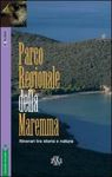 Parco regionale della Maremma. Itinerari tra storia e natura - Simone F. Franci |