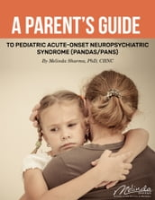 A Parent s Guide to Pediatric Acute-Onset Neuropsychiatric Syndrome (PANDAS/PANS)