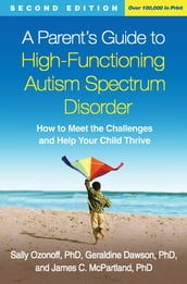 A Parent s Guide to High-Functioning Autism Spectrum Disorder, Second Edition