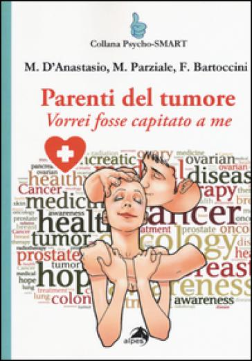 Parenti del tumore. Vorrei fosse capitato a me - Massimiliano D'Anastasio |