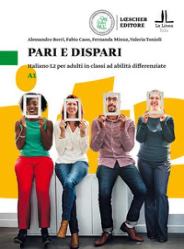 Pari e dispari. Italiano L2 per adulti in classi ad abilità differenziate. Livello A1 - Alessandro Borri |