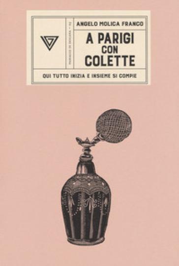 A Parigi con Colette. Qui tutto inizia e insieme si compie - Angelo Molica Franco | Thecosgala.com