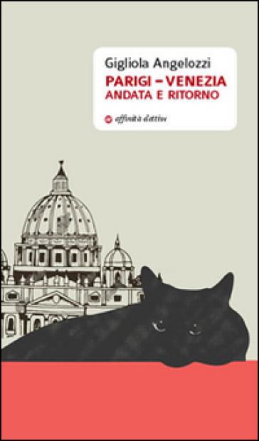 Parigi-Venezia andata e ritorno - Gigliola Angelozzi   Kritjur.org