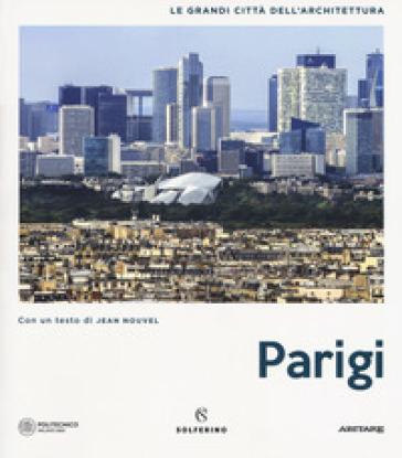 Parigi. Le grandi città dell'architettura. Ediz. illustrata