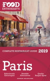 Paris - 2019 - The Food Enthusiast s Complete Restaurant Guide