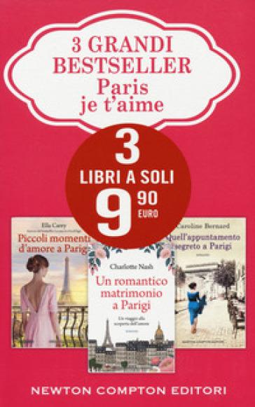 Paris je t'aime: Piccoli momenti d'amore a Parigi-Un romantico matrimonio a Parigi-Quell'appuntamento segreto a Parigi - Ella Carey | Jonathanterrington.com