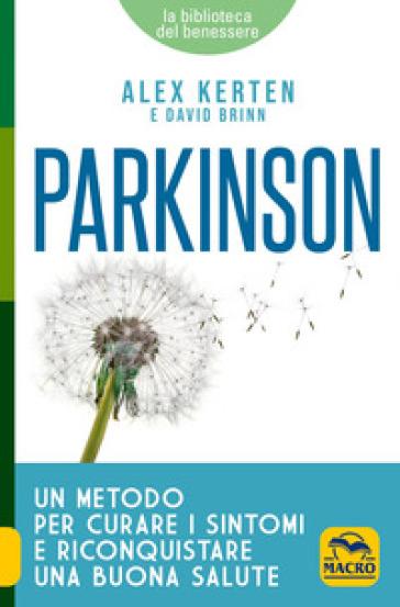 Parkinson. Un metodo per curare i sintomi e riconquistare una buona salute - Alex Kerten   Rochesterscifianimecon.com