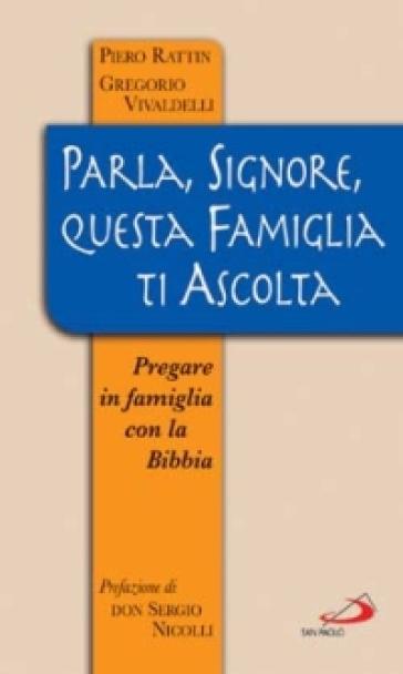 Parla, Signore, questa famiglia ti ascolta. Pregare in famiglia con la Bibbia - Gregorio Vivaldelli |