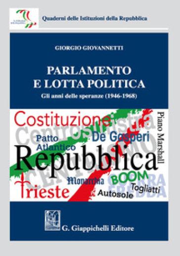 Parlamento e lotta politica. Gli anni delle speranze (1946-1968) - Giorgio Giovannetti | Thecosgala.com