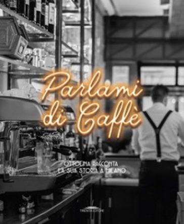 Parlami di caffè. Ottolina racconta la sua storia a Milano - M. Baldini   Rochesterscifianimecon.com