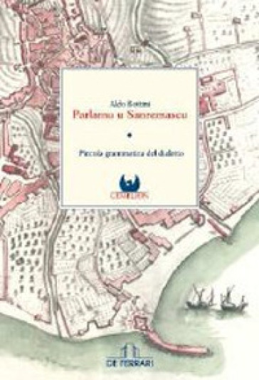 Parlamu u sanremascu. Piccola grammatica del dialetto - Aldo Bottini |