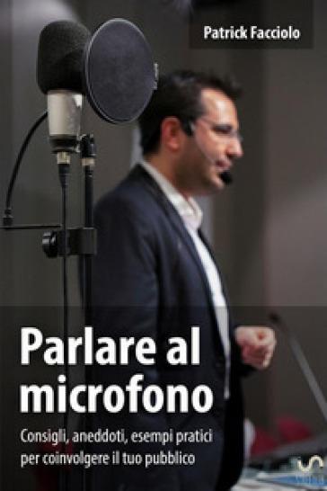 Parlare al microfono - Patrick Facciolo | Rochesterscifianimecon.com