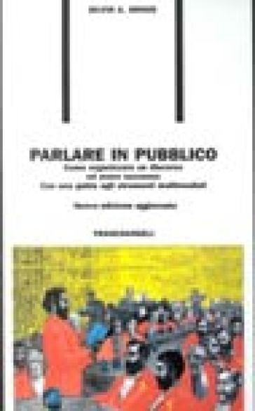 Parlare in pubblico. Come organizzare un discorso ed avere successo. Con una guida agli strumenti multimediali - Silvio A. Grigis | Rochesterscifianimecon.com