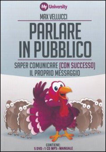 Parlare in pubblico. Saper comunicare (con successo) il proprio messaggio. My Life University. Con 5 DVD. Con CD Audio formato MP3 - Max Vellucci pdf epub