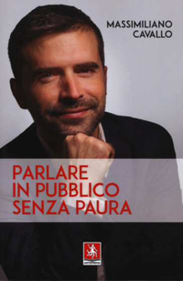 Parlare in pubblico senza paura - Massimiliano Cavallo pdf epub