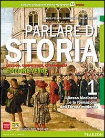 Parlare di storia. Ediz. verde. Per le Scuole superiori. Con espansione online. 1: Il basso Medioevo e la formazione dell'Europa moderna - Fossati | Ericsfund.org