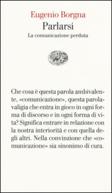 Parlarsi. La comunicazione perduta - Eugenio Borgna |