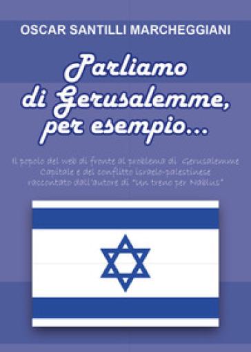 Parliamo di Gerusalemme, per esempio - Oscar Santilli Marcheggiani  