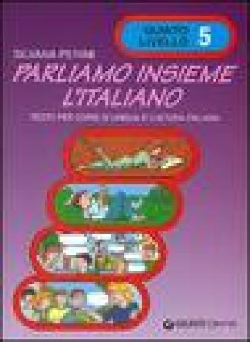 Parliamo insieme l'italiano. Corso di lingua e cultura italiana per studenti stranieri. 5. - Silvana Perini | Rochesterscifianimecon.com