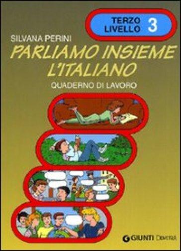 Parliamo insieme l'italiano. Corso di lingua e cultura italiana per studenti stranieri. Quaderno di lavoro. 3. - Silvana Perini | Thecosgala.com