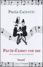 Parlo d'amor con me. Vita e musica tra le mura di Casa Verdi