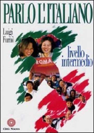 Parlo l'italiano. Livello intermedio. Con CD Audio - Luigi Furnò | Rochesterscifianimecon.com