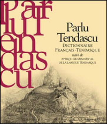 Parlu tendascu. Dictionnaire français-Tendasque suivi de aperçu grammatical de la langue tendasque - Jacques Guido  