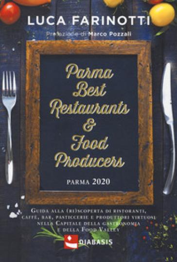 Parma 2020. Best restaurants & food producers. Guida alla (ri)scoperta di ristoranti, caffè, bar, pasticcerie e produttori virtuosi nella capitale della gastronomia e della food valley - Luca Farinotti |