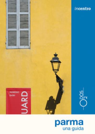 Parma. Una guida - Chiara Bombardieri |