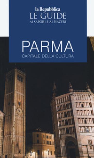 Parma capitale della cultura. Le guide ai sapori e ai piaceri